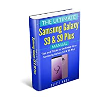 The Ultimate Samsung Galaxy S9 and S9 Plus Manual: Tips and Tricks to Optimize Your Samsung Galaxy S9 & S9 Plus