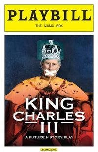 Brand New Color Playbill from King Charles III A Future History Play at the Music Box Theatre starring Tim Pigott-Smith Anthony Calf Richard Goulding Lydia Wilson Written by Mike Bartlett