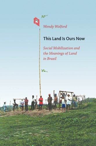 This Land Is Ours Now: Social Mobilization and the Meanings of Land in Brazil