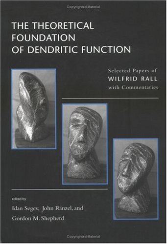 The Theoretical Foundations of Dendritic Function: The Selected Papers of Wilfrid Rall with Commentaries (Computational Neuroscience) (Function Of Dendrites)