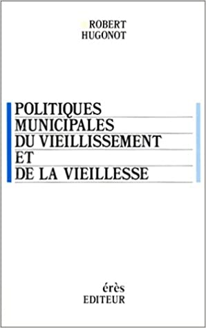 Lire Politiques municipales du vieillissement et de la vieillesse epub pdf
