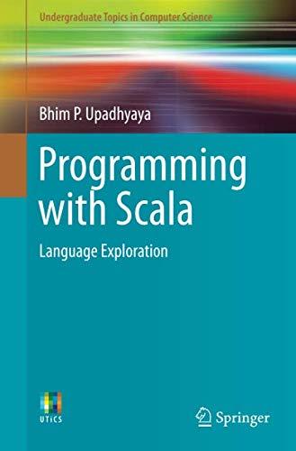 Programming with Scala: Language Exploration (Undergraduate Topics in Computer Science)