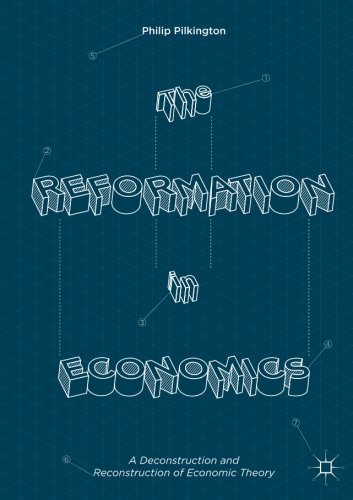 The Reformation in Economics: A Deconstruction and Reconstruction of Economic Theory (Best Political Blogs Uk)