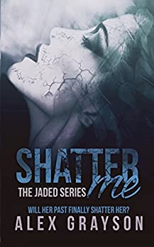 Shatter Me (The Jaded Series, Book One) by [Grayson, Alex]