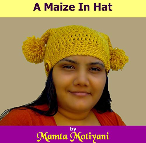 A Maize In Hat | Easy Crochet Pattern: A Unique Tapering Beanie With Pom-Pom For Fun Loving Women & Men -