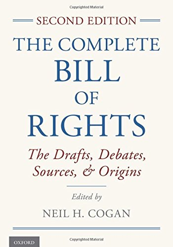The Complete Bill of Rights: The Drafts, Debates, Sources, and Origins by Oxford University Press
