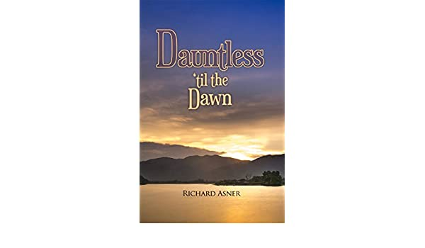 Dauntless 'til the Dawn - Kindle edition by Richard Asner  Mystery