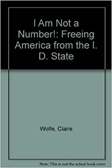 Book I Am Not a Number!: Freeing America from the I. D. State by Wolfe, Claire (1998)