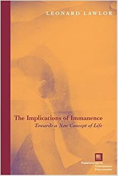 The Implications of Immanence: Toward a New Concept of Life (Perspectives in Continental Philosophy)