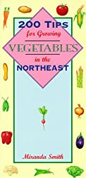 200 Tips for Growing Vegetables in the Northeast