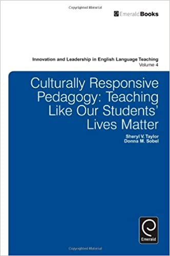 Culturally Responsive Pedagogy Teaching Like Our Students Lives
