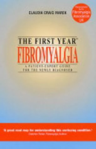 The First Year : Fibromyalgia - A Patient-Expert Guide for the Newly Diagnosed ebook