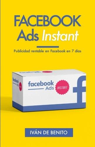 Facebook Ads Instant: Publicidad rentable en Facebook en 7 dias (Actualizaciones de por Vida) (Spanish Edition)