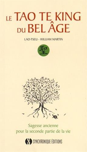Le Tao Te king du bel âge Broché – 19 juin 2015 Lao-tseu William Martin Editions Synchronique 2917738243