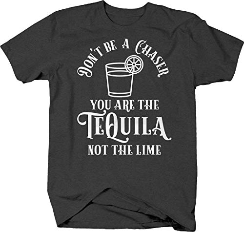 Don't be a Chaser You are The Tequila not The Lime Drinking Tshirt 4XL