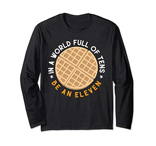 In a World Full of Tens Be An Eleven Waffle Shirt (Best Waffles In The World)
