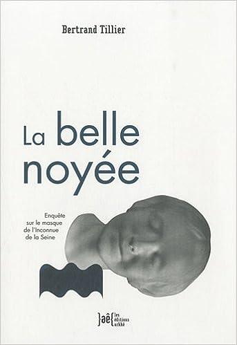 Livres La belle noyée : Enquête sur le masque de l'Inconnue de la Seine pdf, epub ebook