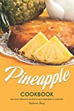Pineapple Cookbook: Delicious Pineapple Recipes