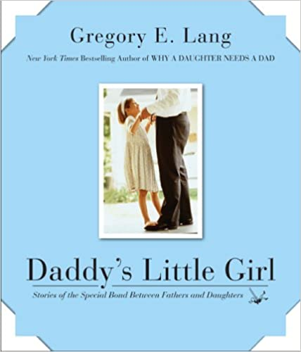 Daddy's Little Girl: Stories of the Special Bond Between