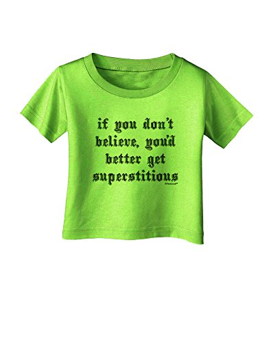 TooLoud If You Don't Believe You'd Better Get Superstitious Infant T-Shirt - Lime Green - 12Months]()