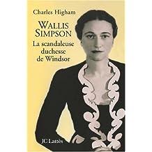 WALLIS SIMPSON : LA SCANDALEUSE DUCHESSE DE WINDSOR