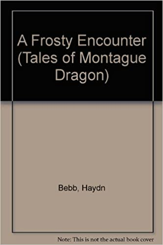 Lataa ilmaisia lehtiä ebook A Frosty Encounter (Tales of Montague Dragon) by Haydn Bebb PDF DJVU FB2 1904166016