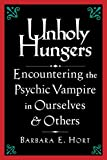 Unholy Hungers: Encountering the Psychic Vampire in