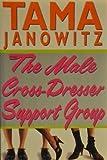The Male Cross-Dresser Support Group, Tama Janowitz, 0517586983