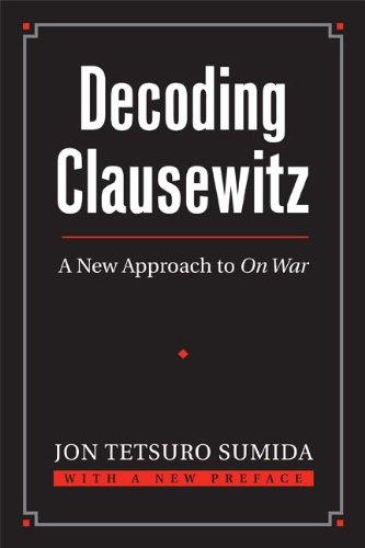 Decoding Clausewitz: A New Approach to On War (Modern War Studies)