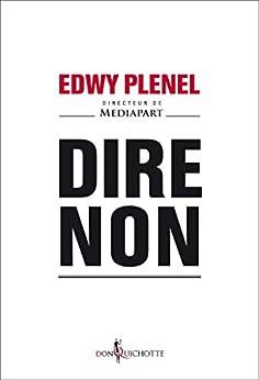 Dire non (NON FICTION) (French Edition) by [PLENEL, Edwy]
