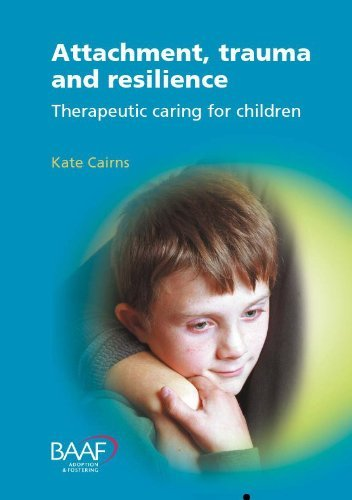 Attachment, Trauma and Resilience: Therapeutic Caring for Children by Kate Cairns (2002-06-01)