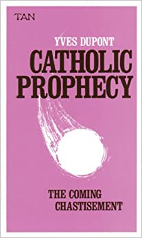 Book Catholic Prophecy: The Coming Chastisement