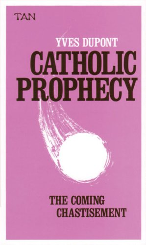 Catholic Prophecy: The Coming Chastisement