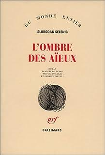 L'ombre des aïeux : roman, Selenic, Slobodan