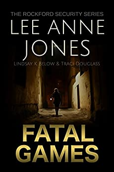 Fatal Games (The Rockford Security Series Book 2) by [Jones, Lee Anne, Below, Lindsay K., Douglass, Traci]