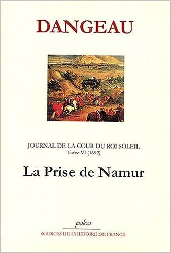 En ligne téléchargement gratuit Journal d'un courtisan à la Cour du Roi Soleil : Tome 6, La Prise de Namur (1692) epub, pdf