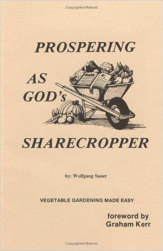 Prospering as Gods Sharecropper: Vegetable Gardening Made Easy