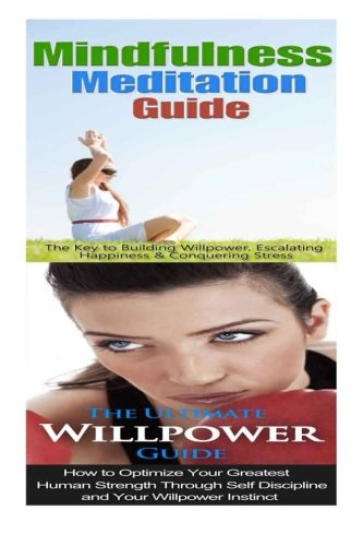 Download Mindfulness Meditation: Willpower:: Mindfulness & Anxiety Management For Overcoming Anxiety, Worry & Bad Habits to Inner Peace & Self Control pdf