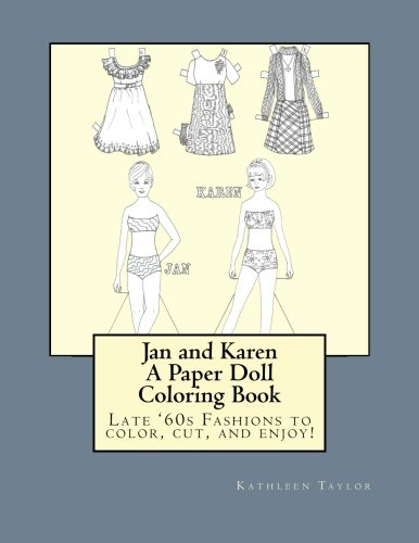 Jan and Karen, A Paper Doll Coloring Book: Late 60's Fashions to Color, Cut, and Enjoy - Pattern Paper Doll