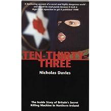 Ten-Thirty-Three: The Inside Story of Britain's Secret Killing Machine in Northern Ireland by Nicholas Davies (2000-06-18)