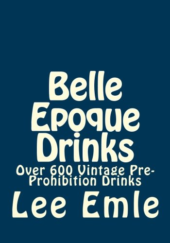 Belle Epoque Drinks: Over 600 Vintage Pre-Prohibition Drinks