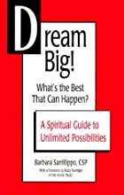 Dream Big! What's the Best That Can Happen? A Spiritual Guide to Unlimited Possibilities