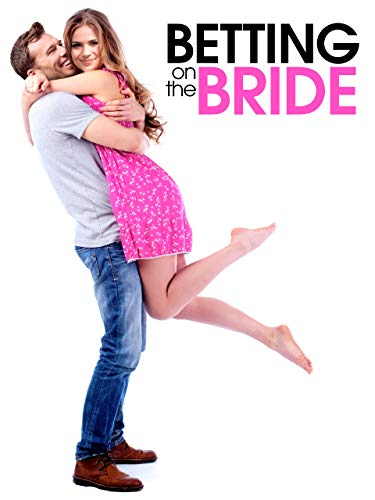 Betting On The Bride (Best Romantic Comedies On Amazon Prime)