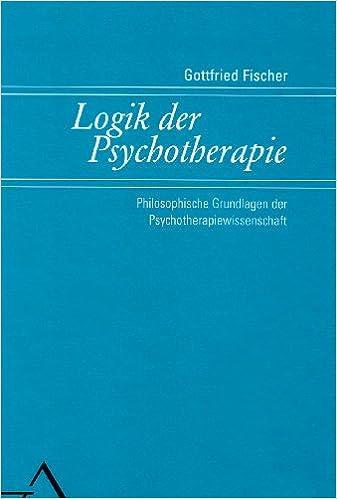 Gottfried Fischer logik der psychotherapie gottfried fischer 9783893344819 amazon