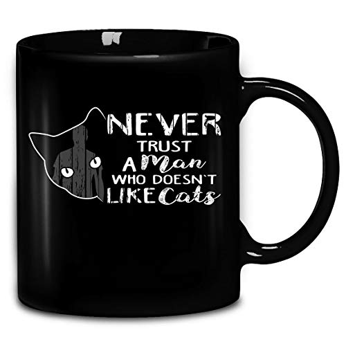 Never Trust A Man That Doesnt Like Cats T-Shirt Coffee Mug 11oz & 15oz Gift Tea Cups (Never Trust A Man That Doesn T Drink)