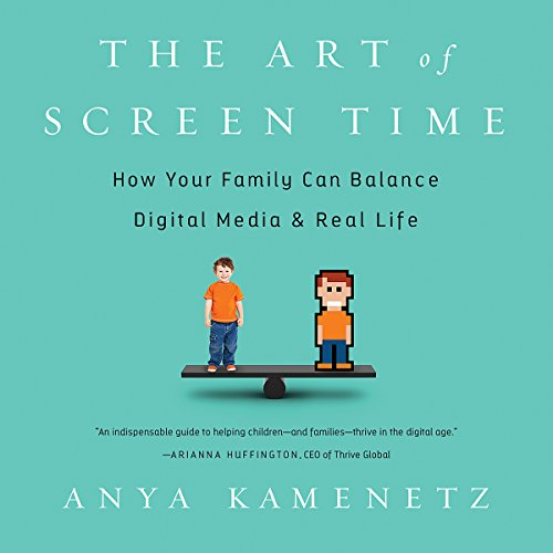 The Art of Screen Time: How Your Family Can Balance Digital Media and Real Life by Hachette Audio