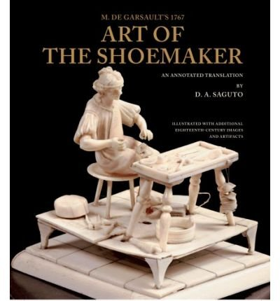 With Colonial Williamsburg Foundation M. De Garsault's 1767 Art of the Shoemaker: An Annotated Translation (Costume Society of America) (Hardback)(English / French) - (Colonial Costume Williamsburg)