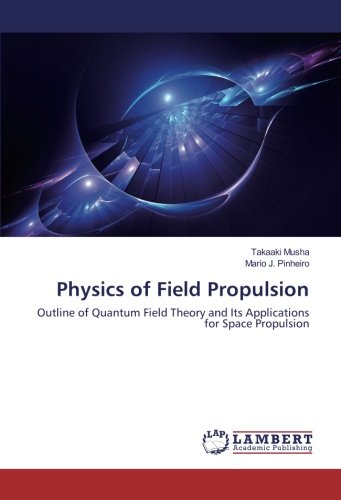 Physics of Field Propulsion: Outline of Quantum Field Theory and Its Applications for Space Propulsion PDF