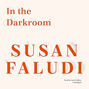 In the Darkroom Audiobook by Susan Faludi Narrated by Laurel Lefkow