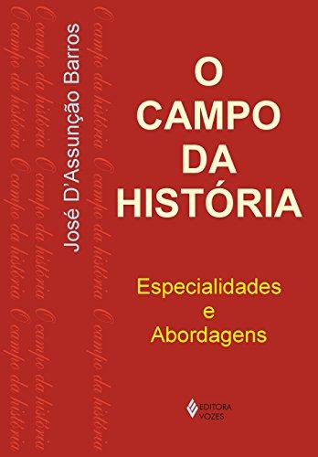 O Campo da História. Especialidades e Abordagens